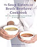 The Soup Sisters and Broth Brothers Cookbook: More than 100 Heart-Warming Seasonal Recipes