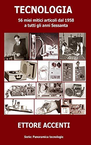 TECNOLOGIA: Storia Elettronica, 56 articoli dal 1958. Transistor, circuiti integrati, microchip, amplificatori e molto altro (Come funziona: panoramica tecnologie Vol. 14)