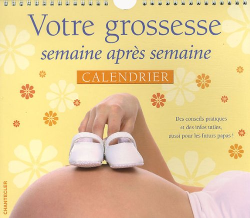 Votre grossesse semaine apres semaine, calendrier