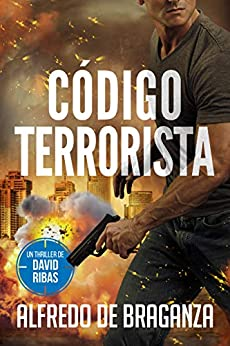 CÓDIGO TERRORISTA: un thriller de David Ribas (David Ribas (Thrillers en español) nº 8) de [Alfredo De Braganza, Giovanni Banfi]