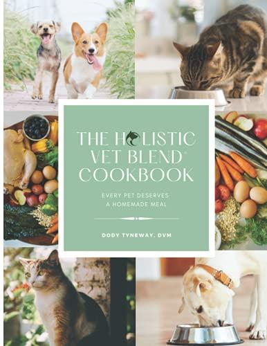 The Holistic Vet Blend Cookbook: Every Pet Deserves a Homemade Meal