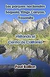 Los parques nacionales Sequoia, Kings Canyon, y Yosemite: Visitando el Centro de California