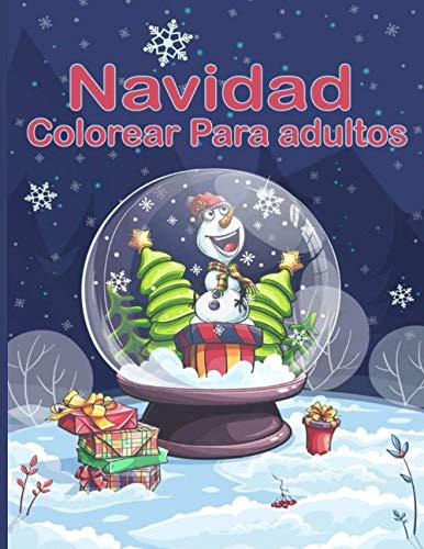 Navidad Colorear Para adultos: Entra en la Magia de la Navidad con más de 100 relajantes dibujos de Renos, Papás Noeles, Trineos, Árboles de ... de nieve y mucho más!