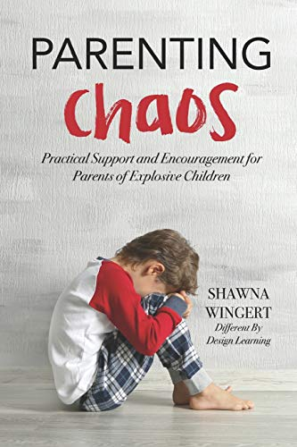 Parenting Chaos: Practical Support And Encouragement For Parents Of Explosive Children