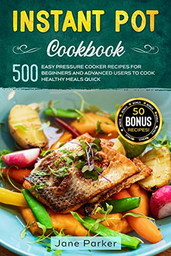 Instant Pot Cookbook: 500 Easy Pressure Cooker Recipes for Beginners and Advanced Users to Cook Healthy Meals Quick (Instant Pot Cookbook Series)