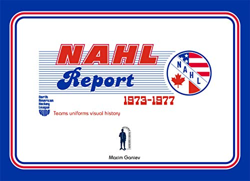 1973-1977 NAHL Report. Teams uniform visual history by Maxim Ganiev: NAHL jersey full cilor guide and teams history (Heritage Hockey Collections by Maxim Ganiev Book 1) (English Edition)