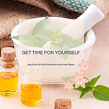 Get Time For Yourself - Spa Music For Soul Purification And Inner Peace