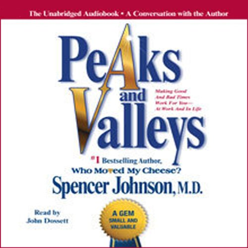 Peaks and Valleys     Making Good and Bad Times Work for You - at Work and in Life              By:                                                                                                                                 Spencer Johnson                               Narrated by:                                                                                                                                 John Dossett                      Length: 2 hrs and 8 mins     389 ratings     Overall 4.6