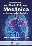 Ventilação pulmonar mecânica em neonatologia e pediatria: 1