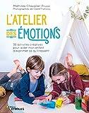 L'atelier des émotions - 35 activités créatives pour aider mon enfant à exprimer ce qu'il ressent