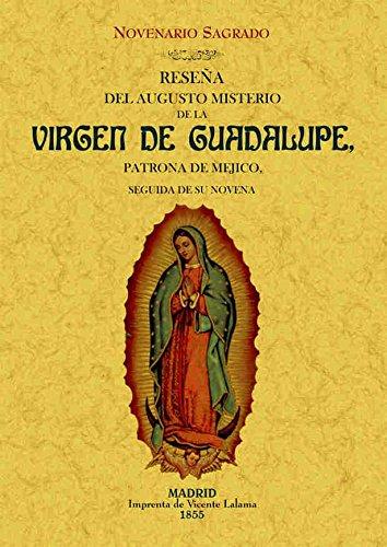 Reseña Del Augusto Misterio De La Virgen De Guadalupe, Patrona De Mejico. Novenario Sagrado