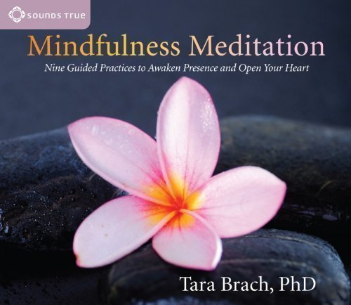 Mindfulness Meditation: Nine Guided Practices to Awaken Presence and Open Your Heart by Tara Brach Abridged Edition (2012)