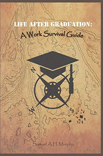 Life After Graduation: A Work Survival Guide
