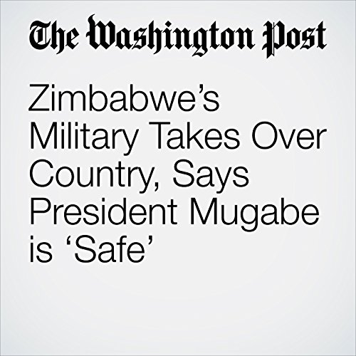 Zimbabwe's Military Takes Over Country, Says President Mugabe is 'Safe' audiobook cover art