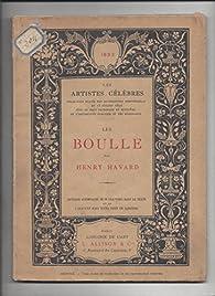 LES BOULLE - Les Artistes Célèbres par Henry Havard