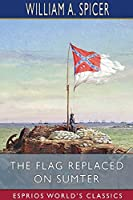 The Flag Replaced on Sumter (Esprios Classics)