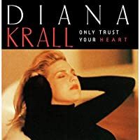 Only Trust Your Heart: Limited by DIANA KRALL (2015-12-02)