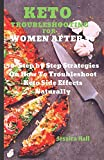 KETO TROUBLESHOOTING FOR WOMEN AFTER 50: 50 Step by Step Strategies On How To Troubleshoot Keto Side Effects (Keto Cure for Women Over 50)