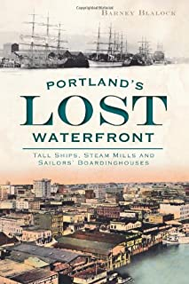 Portland's Lost Waterfront: Tall Ships, Steam Mills and Sailors' Boardinghouses