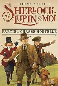 Sherlock, Lupin et moi, tome 9 : Partie de chasse mortelle par Irene Adler