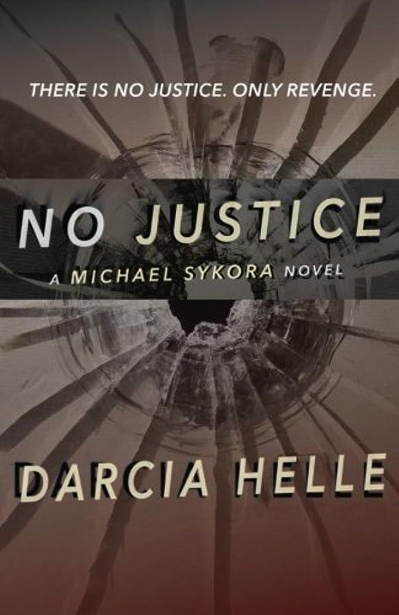 バクテリアカップル安全でないNo Justice: A Michael Sykora Novel (Michael Sykora Novels)
