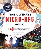 The Ultimate Micro-RPG Book: 40 Fast, Easy, and Fun Tabletop Games―to Play Right Now! (The Ultimate RPG Guide Series)