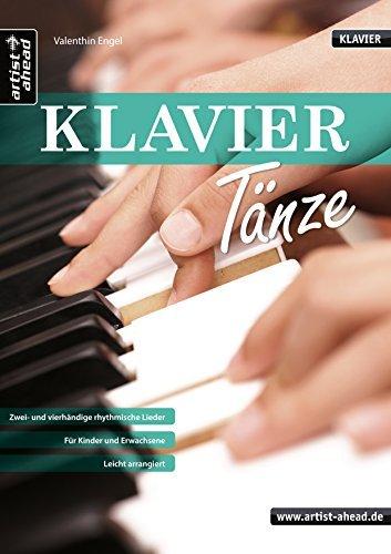 Klaviertänze: Zwei- und vierhändige rhythmische Lieder für Kinder und Erwachsene - leicht arrangiert. Musiknoten für Piano. by Valenthin Engel (2015-11-16)