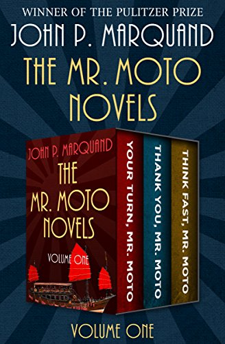 The Mr. Moto Novels Volume One: Your Turn, Mr. Moto; Thank You, Mr. Moto; and Think Fast, Mr. Moto (English Edition)