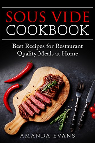 Sous Vide Cookbook: Best Recipes for Restaurant-Quality Meals at Home