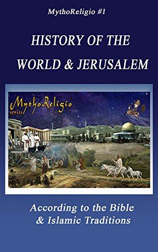 History of the World & Jerusalem: According to the Bible & Islamic Traditions (MythoReligio Book 1) (English Edition)