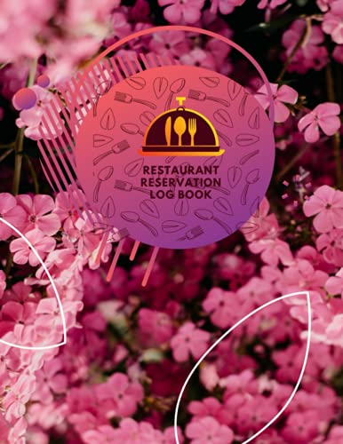 Reservation Book For Restaurant: Management Planner & Daily Guest Appointment Booking for Hostess Table, a cafe, restaurants, pubs, bistros and clubs, ... Tracker log book, pink, flower, 8'x11'
