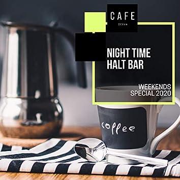 Night Time Halt Bar - Weekends Special 2020