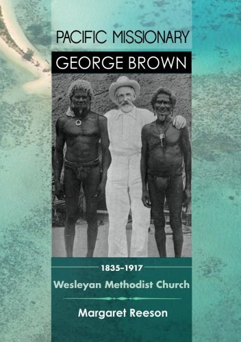 Pacific Missionary George Brown 1835-1917: Wesleyan Methodist Church by Reeson, Margaret (2013) Paperback