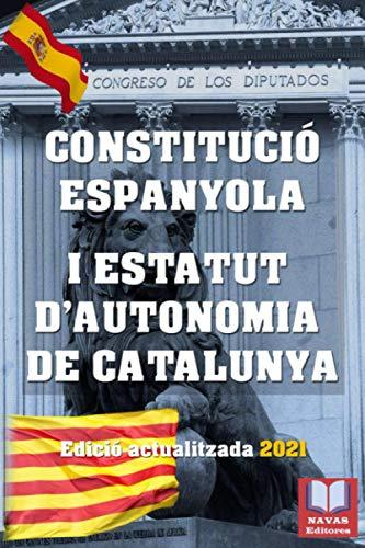 CONSTITUCIÓ ESPANYOLA I ESTATUT D'AUTONOMIA DE CATALUNYA. Edició actualitzada 2021.: Legislació Actualitzada.