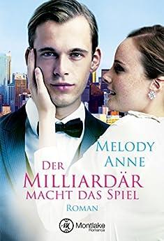 Der Milliardär macht das Spiel (German Edition) by [Melody Anne, Carla Sieberle]