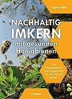 Nachhaltig Imkern mit gesunden Honigbienen: Aus Vergangenheit und Gegenwart fuer die Zukunft lernen