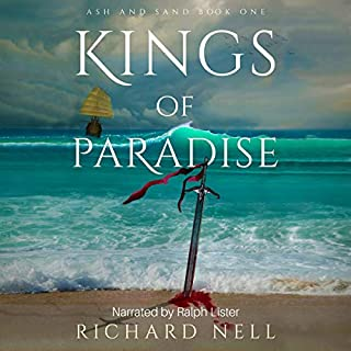 Kings of Paradise      Ash and Sand, Book 1              Written by:                                                                                                                                 Richard Nell                               Narrated by:                                                                                                                                 Ralph Lister                      Length: 25 hrs and 31 mins     5 ratings     Overall 5.0