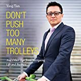 Don't Push Too Many Trolleys: And Other Tips from Navigating Life and Business