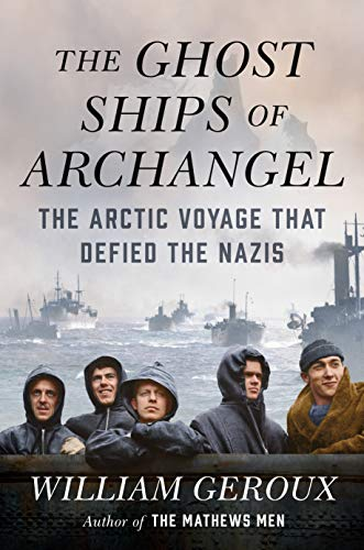 Image of The Ghost Ships of Archangel: The Arctic Voyage That Defied the Nazis