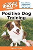 The Complete Idiot's Guide to Positive Dog Training, 3rd Edition