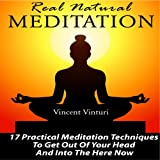 Real Natural Meditation: 17 Practical Meditation Techniques to Get Out of Your Head and into the Here Now