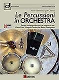 Le percussioni in orchestra. Tecnica fondamentale, storia e repertorio per cassa, piatti, triangolo, tamburello basco e castagnette