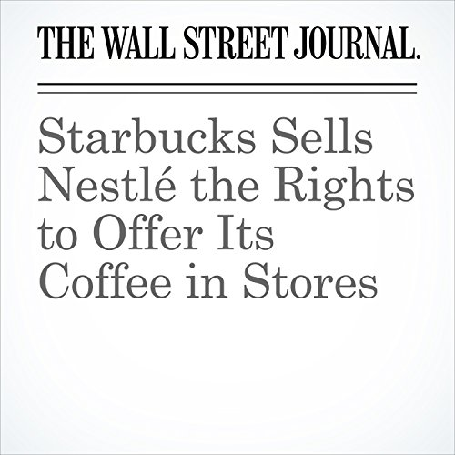Starbucks Sells Nestlé the Rights to Offer Its Coffee in Stores copertina