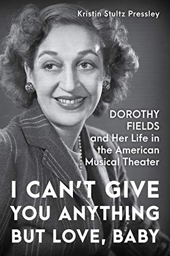 Compare Textbook Prices for I Can't Give You Anything but Love, Baby: Dorothy Fields and Her Life in the American Musical Theater  ISBN 9781493050949 by Pressley, Kristin Stultz