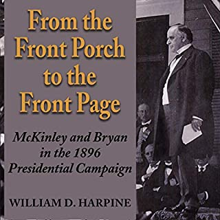 From the Front Porch to the Front Page: McKinley and Bryan in the 1896 Presidential Campaign  cover art