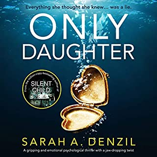 Only Daughter: A gripping and emotional psychological thriller with a jaw-dropping twist                   Written by:                                                                                                                                 Sarah A. Denzil                               Narrated by:                                                                                                                                 Tamsin Kennard                      Length: 11 hrs and 11 mins     3 ratings     Overall 4.7