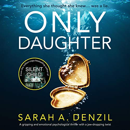 Only Daughter: A gripping and emotional psychological thriller with a jaw-dropping twist                   By:                                                                                                                                 Sarah A. Denzil                               Narrated by:                                                                                                                                 Tamsin Kennard                      Length: 11 hrs and 11 mins     30 ratings     Overall 4.3