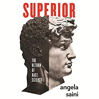 Superior     The Return of Race Science              By:                                                                                                                                 Angela Saini                               Narrated by:                                                                                                                                 Hannah Melbourn                      Length: 8 hrs and 57 mins     12 ratings     Overall 4.8
