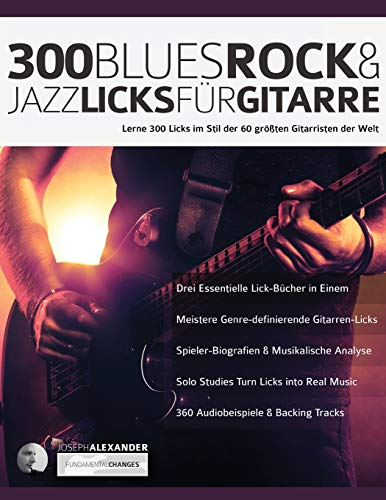 300 Blues, Rock & Jazz Licks für Gitarre: Lerne 300 Licks im Stil der 60 größten Gitarristen der Welt: 300 Blues, Rock & Jazz Licks fu¨r Gitarre (Gitarren-Licks, Band 1)
