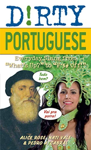 """Compare Textbook Prices for Dirty Portuguese: Everyday Slang from """"What's Up?"""" to """"F*%# Off!"""" Dirty Everyday Slang Bilingual Edition ISBN 9781569758236 by Rose, Alice,Vale, Nati,Cabral, Pedro A"""